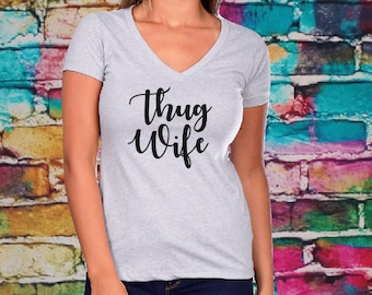 Thug Wife T-shirt- Christmas Gifts, Women's V-neck, Women's thug wife shirt, fitted tee, Mothers Day Gift, wife shirt, gift for wife.