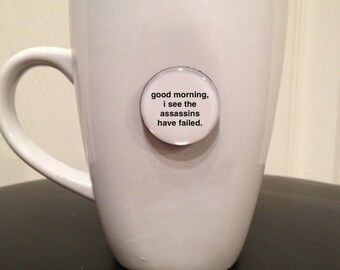 Quote | Mug | Magnet | Good Morning, I See The Assassins Have Failed