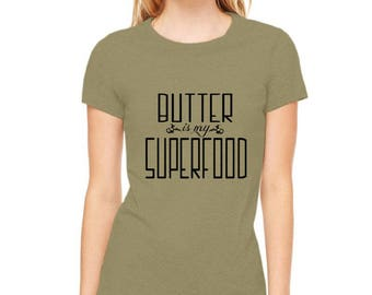 "Keto Diet Shirt, ""Butter is my Superfood"" Funny Foodie Shirt, Low Carb LCHF Lifestyle Hand printed cotton crewneck ladies fitted graphic Tee"