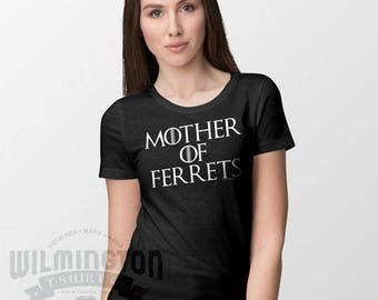Mother of Ferrets, fandom t-shirt, inspired by a Song of Fire and Ice and Game of Thrones. Dragons. Ferrets. Gifts for her, girlfriend gifts