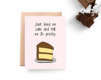 Funny Card For Her - Sympathy Card - Thinking of You - Friendship Card - Birthday Card - Feed Me Cake Tell Me I'm Pretty
