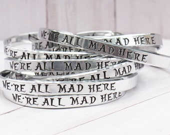 Alice in Wonderland Jewelry We're All Mad Here Cuff Bracelet - Hand Stamped jewelry quote inspirational bracelet