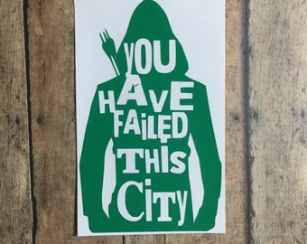You Have Failed This City / Arrow / Silhouette / decal / oliver queen / superhero / vigilante / anti hero / oliver