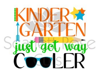 Back to School SVG, Kindergarten just got way Cooler, 1st day, first day of school, Kid shirt design cut file, silhouette cameo and cricut
