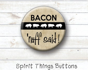 BACON - 'nuff said - 1 inch pinback button or magnet - Bacon Lover Button