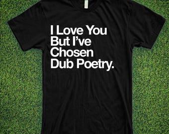 I Love You But I've Chosen Dub Poetry Shirt