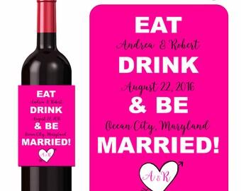 Wedding Wine Labels Personalized Eat Drink and Be Married Custom Designer Labels Waterproof Vinyl 3.5 x 5 inch