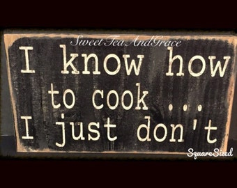 Cooking Sign   Kitchen Sign   I Know How To Cook I Just Don't   Funny Sign   Wooden Sign   Rustic Sign   Distressed Sign  Black & White Sign