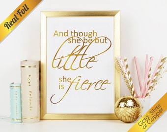 And Though She Be But Little She Is Fierce (Shakespeare Quote) Real Foil Print (Gold, Silver, or Copper)