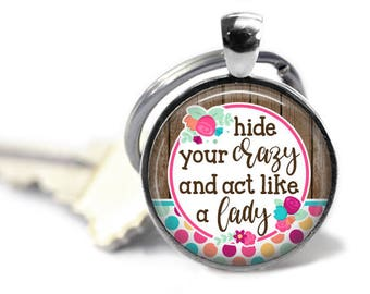 Goodness gracious - Southern key chain - Hide your crazy - Sweeter than southern tea - Princess wears boots - Southern sayings