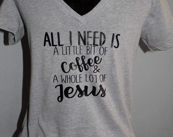 All I Need is coffee and Jesus tee