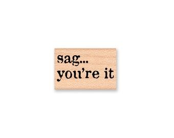 sag...you're it~rubber stamp~birthday funny~getting old birthday saying sentiment (58-33)