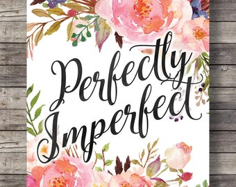 Perfectly imperfect, watercolor painted flowers, pink watercolor, typography, hand lettered, Printable decor wall art, pink floral art print