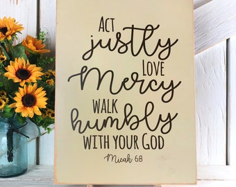 Act Justly Love Mercy walk humbly with your God sign Micah 6:8