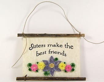 Paper Quilled Sign, Sisters Make the Best Friends, 3D Quilled Banner, Rustic Wall Art, Purple Yellow Pink, Sister Gift, Paper Filigree Sign
