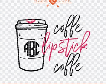 Coffee Lipstick Coffee SVG Cutting File,  Coffee Lipstick Coffee, Monogram SVG dxf eps and png Files Cutting Machines Silhouette Cameo