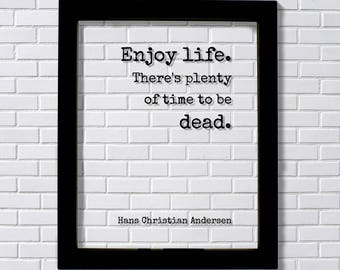 Hans Christian Andersen - Floating Quote - Enjoy life. There's plenty of time to be dead - Happiness Motivation - Carpe Diem - Seize the day