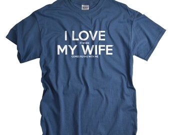 I Love It When My Wife Goes Flying With Me Tshirt T Shirt for husband dad gifts for pilots airplane shirts tshirts I LOVE it when MY Wife®