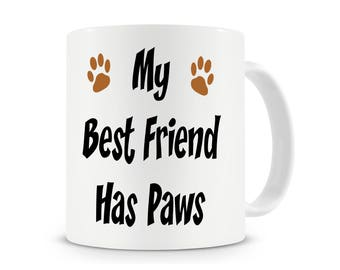 My Best Friend Has Paws, Dog Gift, Funny Dog Mug, Dog Lover Gift, Dog Coffee Mug, Puppy Mug