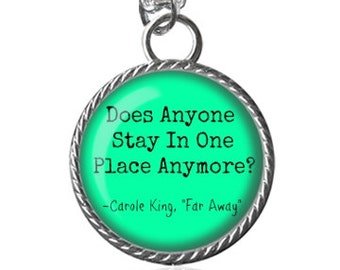 Song Necklace, Carole King, Does Anyone Stay In One Place Anymore Image Pendant Key Chain Handmade