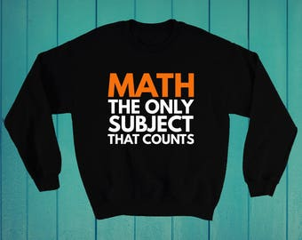 Math the only subject that counts mathematics funny sweatshirt