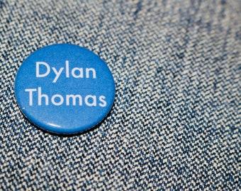 Dylan Thomas - Handmade Button Badge - Writer - Literature - Poet