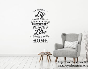 Life Takes You to Unexpected Places Love Brings You Home Decal / Love Decal / Family Love Wall Decals / Family Quote Decals / Entryway Decor
