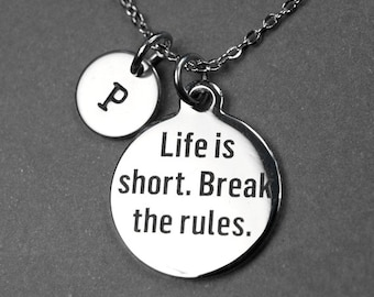 Life is short Break the rules Necklace, quote necklace, quote charm, initial necklace, personalized gift, monogram charm, inspirational gift