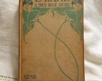 LADDIE A TRUE BLUE Story by Gene Stratton-Porter 1913 Book 1st Ed, Pfeifer Illustrations Humor Romance Family Adventure Pioneers Plot Twist