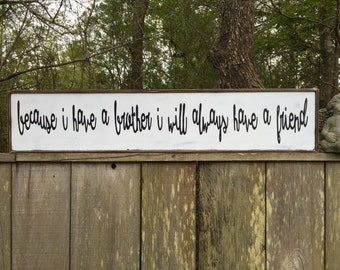 Because I have a brother I will always have a friend sign,46x9