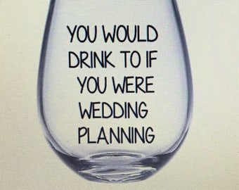 This is my wedding planning glass. Wedding planning gift. Wedding planning wine glass. Gift for wedding planning. Engagement gift.