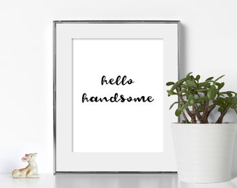 Gift for Him Digital Download Gift for Husband Gift Black and White Printable Hello Handsome Poster Hello Handsome Print Hello Handsome Art