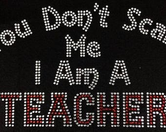 You Don't Scare Me, I'm a Teacher bling t shirt