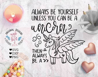 Always be yourself unless you can be a unicorn Cut File in SVG, DXF, PNG, Be a Unicorn svg, always a unicorn svg, Unicorn design, kids svg