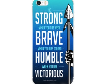 iPhone Case - Be Strong When You Are Weak Brave When Scared Humble When Victorious Native American Spear Arrowhead PowWow Indian Warrior