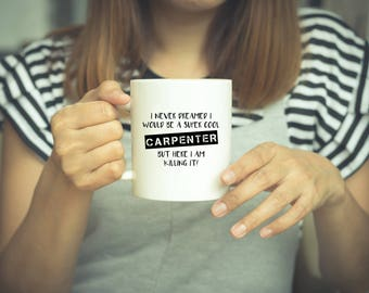 Carpenter Mug, Carpenter, Coffee Mug, Mug, Gift for Dad, Funny Mug, Carpenter Gift, Carpentry, Gift For Carpenter, Carpenter Coffee Mug,