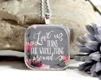 Love Turns The Whole Thing Around-Large Square- Glass Bubble Pendant Necklace