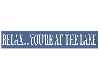 LAKE HOUSE stencil - Relax..You're At The Lake 4 x 22 Stencil