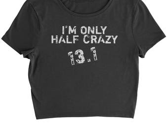 13.1 I'm Only Half Crazy Marathon Cropped T-Shirt