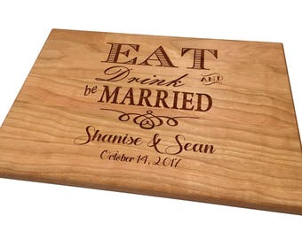 Eat Drink and be Married, Personalized Cutting Board, Wedding Present, 5th Anniversary, Bridal Shower Gift, Custom Cheese Board Engagement,