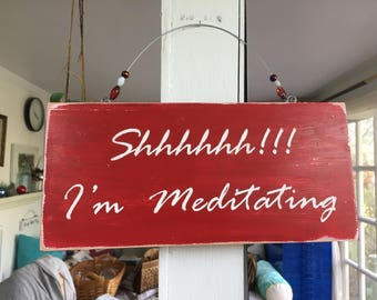 "meditation sign, ""Shhhh...I'm meditating"" Sign, Shabby Chic sign, Antiqued meditation sign.relaxing Sign. reclaimed wood meditation sign"