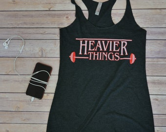 Workout Shirt - Heavier Things - Crossfit - Crossfit Tank - Funny Workout Tank - Crossfit Gifts For Her - Gym Tank - Stranger Things