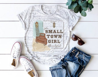 Just a Small Town Girl, Ladies Shirt, Women's Shirt