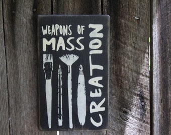 Primitive Wood Sign Weapons Of Mass Creation Artist Decor Studio Rustic  Distressed Boho Art Creative Great Gift Hippie
