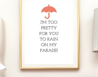 I'm Too Pretty Rain On My Parade motivational quote, body confidence, inner beauty print, female boss, woman career, female coworker