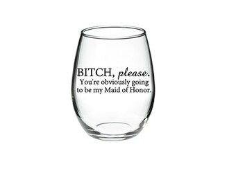 Maid of Honor proposal - Will you be my Maid of Honor - Maid of Honor Wine Glass - Bridesmaid Proposal Glass - 15 oz