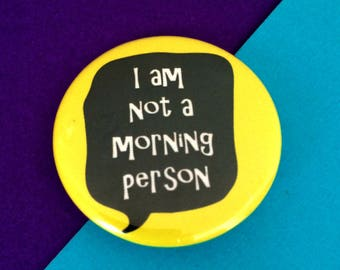 I am not a morning person funny badge, funny button teenage girl gift, bag badges, 38mm