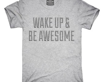 Wake Up And Be Awesome T-Shirt, Hoodie, Tank Top, Gifts