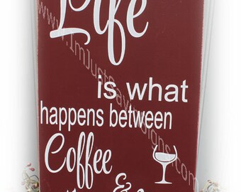 Life Is What Happens Between Coffee and Wine Wood Sign