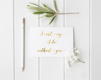 I can't say I do without you bridesmaid/maid of honor/matron of honor/will you be my bridesmaid/ gold foil card/bridesmaid ask/ wedding card